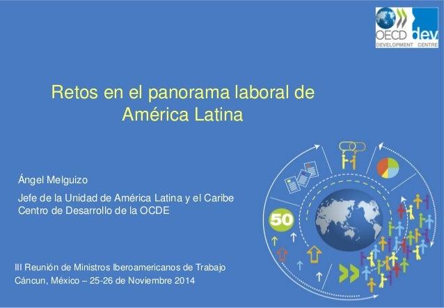 III Reunión de Ministros Iberoamericanos de Trabajo  Cáncun, México – 25-26 de Noviembre 2014  Retos en el panorama labora...