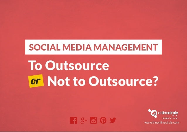 SOCIAL MEDIA MANAGEMENTSOCIAL MEDIA MANAGEMENT To Outsource Not to Outsource?or www.theonlinecircle.com