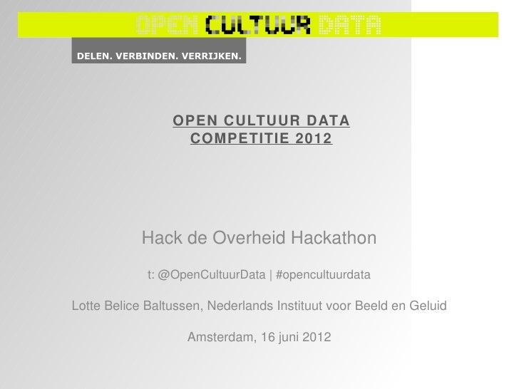 OPEN CULTUUR DATA                  COMPETITIE 2012            Hack de Overheid Hackathon             t: @OpenCultuurData  ...