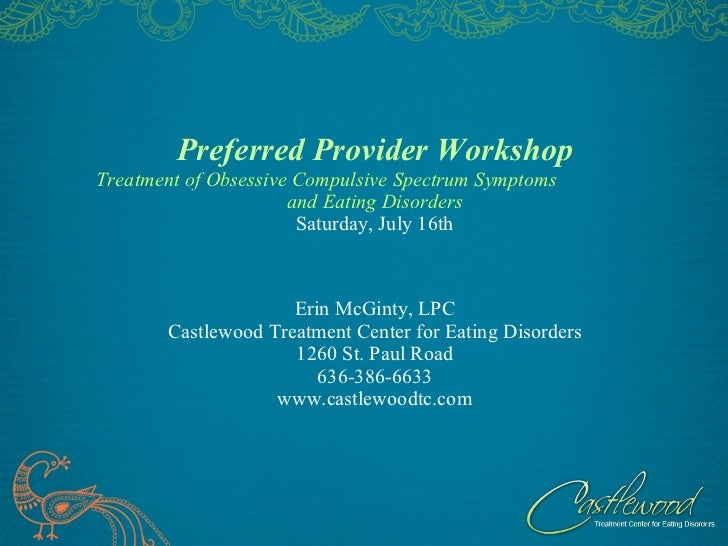 Preferred Provider Workshop Treatment of Obsessive Compulsive Spectrum Symptoms  and Eating Disorders Saturday, July 16th ...