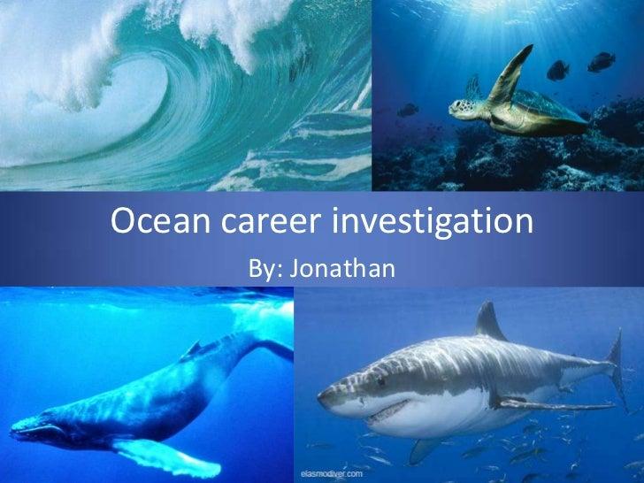 Ocean career investigation<br />By: Jonathan<br />