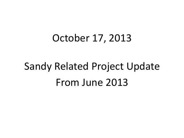October 17, 2013 Sandy Related Project Update  From June 2013
