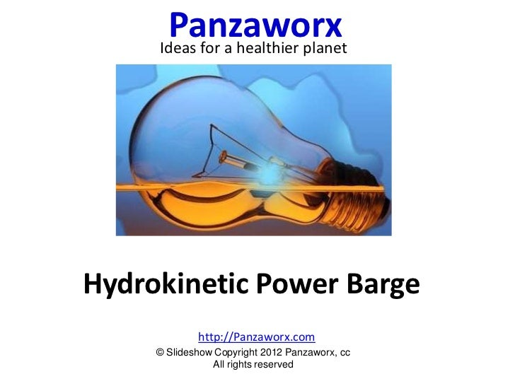 Panzaworx     Ideas for a healthier planetHydrokinetic Power Barge             http://Panzaworx.com     © Slideshow Copyri...