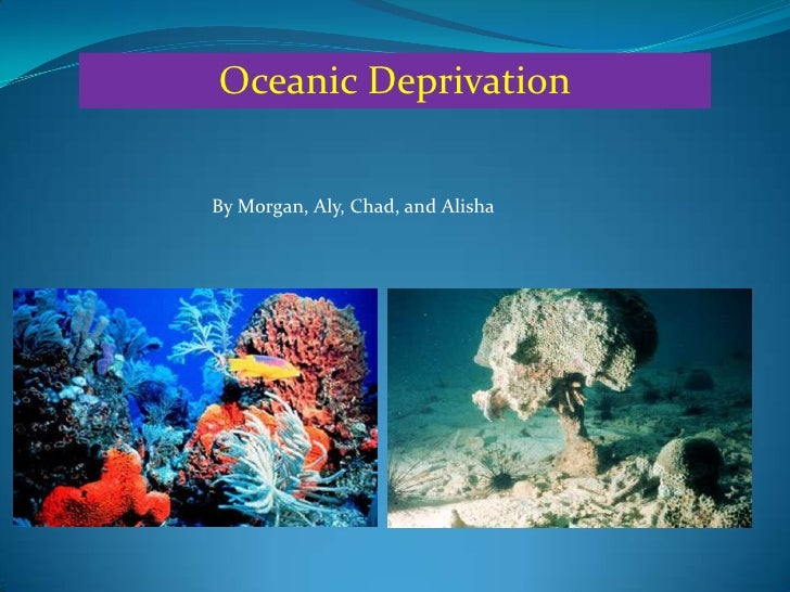 Oceanic Deprivation<br />By Morgan, Aly, Chad, and Alisha <br />