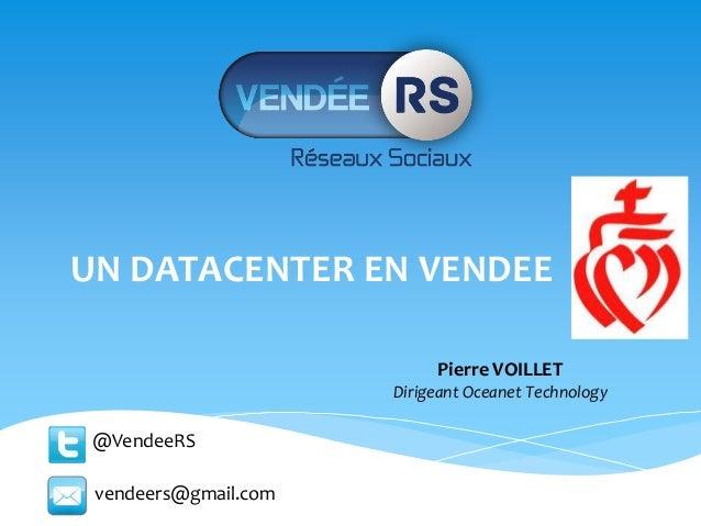 UN DATACENTER EN VENDEE                           Pierre VOILLET                      Dirigeant Oceanet Technology @Vendee...