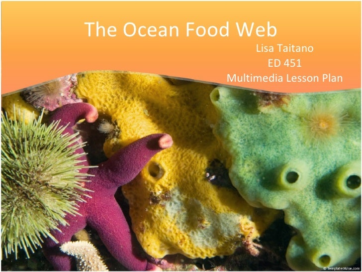 The Ocean Food Web Lisa Taitano ED 451 Multimedia Lesson Plan