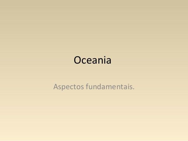 Oceania Aspectos fundamentais.