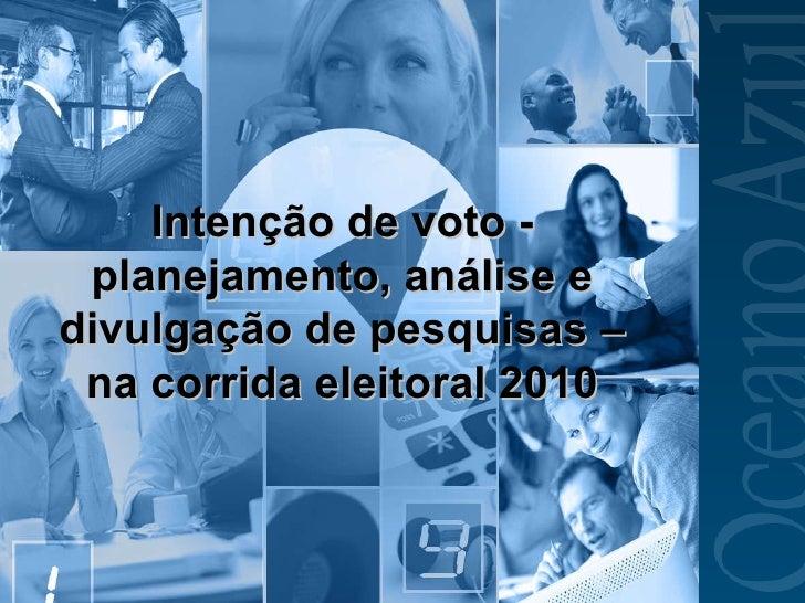 Intenção de voto - planejamento, análise e divulgação de pesquisas – na corrida eleitoral 2010