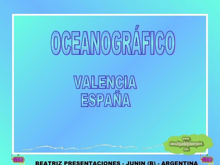 VALENCIA ESPAÑA OCEANOGRÁFICO BEATRIZ PRESENTACIONES - JUNIN (B) - ARGENTINA