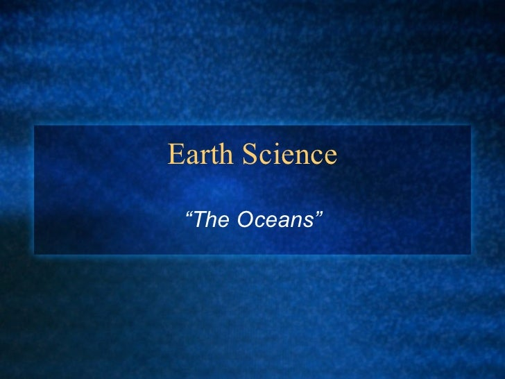 "Earth Science "" The Oceans"""