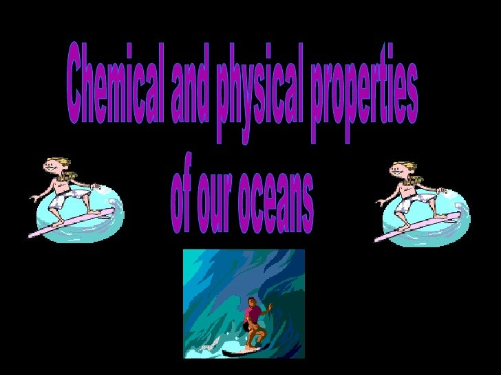 Chemical and physical properties  of our oceans