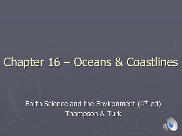 Chapter 16 – Oceans & Coastlines Earth Science and the Environment (4th ed) Thompson & Turk