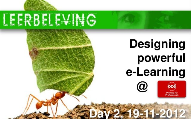 www.leerbeleving.nl       Designing        powerful      e-Learning        @     ….Day 2, 19-11-2012