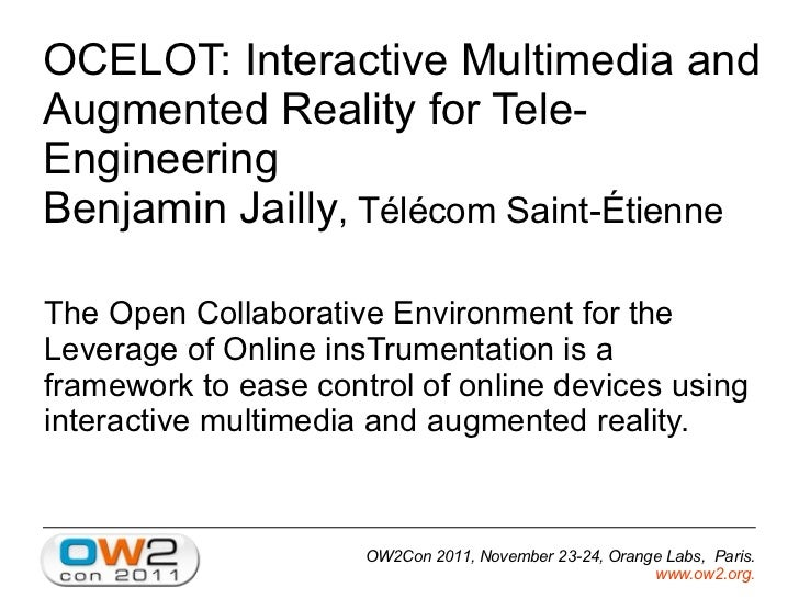 OCELOT: Interactive Multimedia andAugmented Reality for Tele-EngineeringBenjamin Jailly, Télécom Saint-ÉtienneThe Open Col...