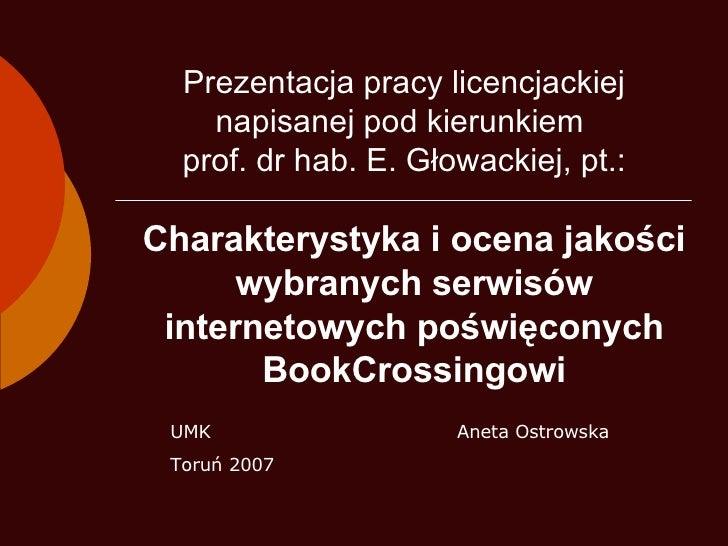 Charakterystyka i ocena jakości wybranych serwisów internetowych poświęconych BookCrossingowi Aneta Ostrowska Prezentacja ...