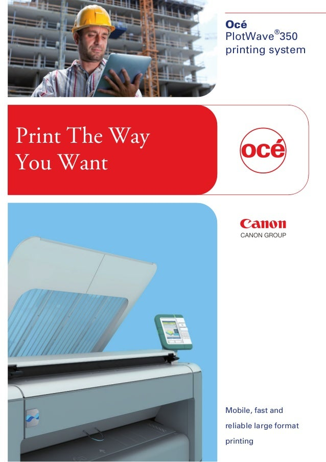 oPrint The WayYou WantOcéPlotWave®350printing systemMobile, fast andreliable large formatprinting