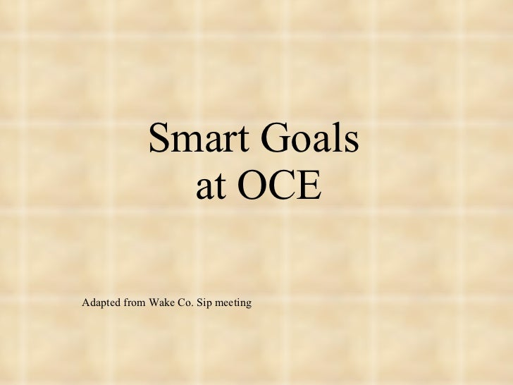 Smart Goals  at OCE Adapted from Wake Co. Sip meeting