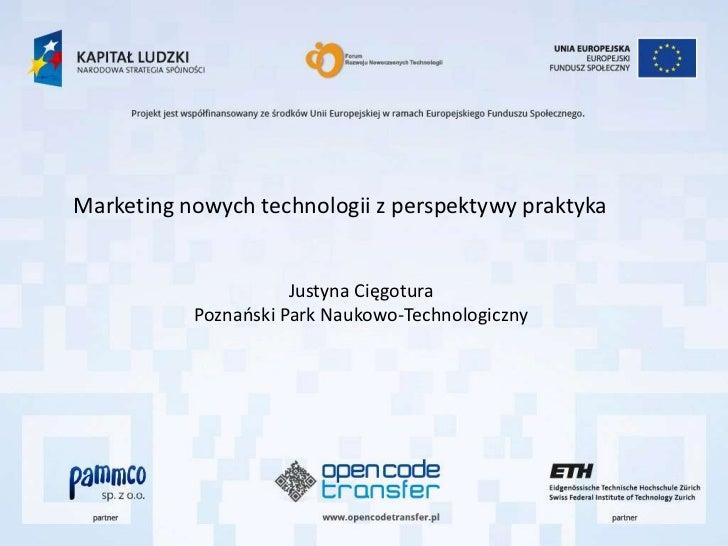 Marketing nowych technologii z perspektywy praktyka                      Justyna Cięgotura           Poznaoski Park Naukow...