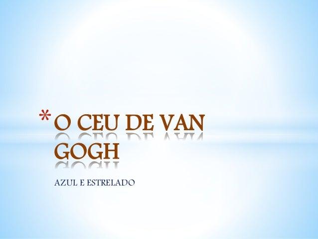 AZUL E ESTRELADO *O CEU DE VAN GOGH