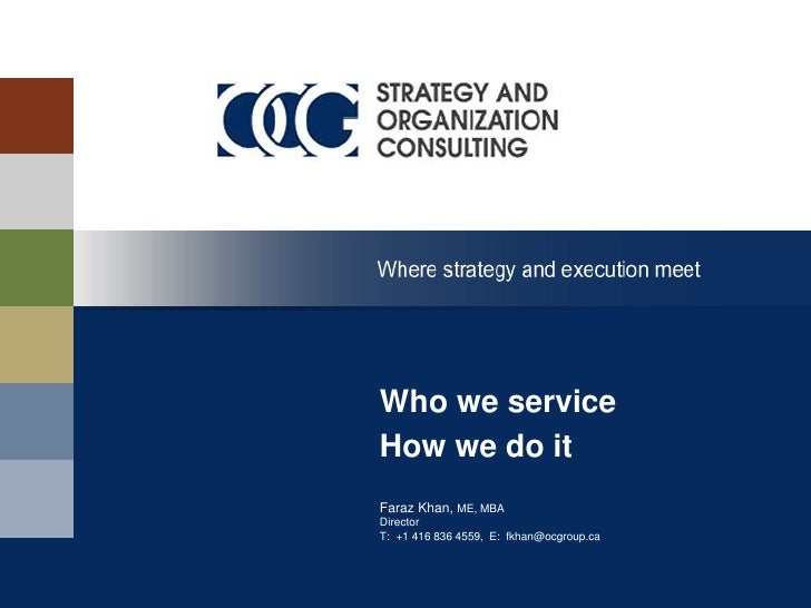Who we serviceHow we do itFaraz Khan, ME, MBADirectorT: +1 416 836 4559, E: fkhan@ocgroup.ca