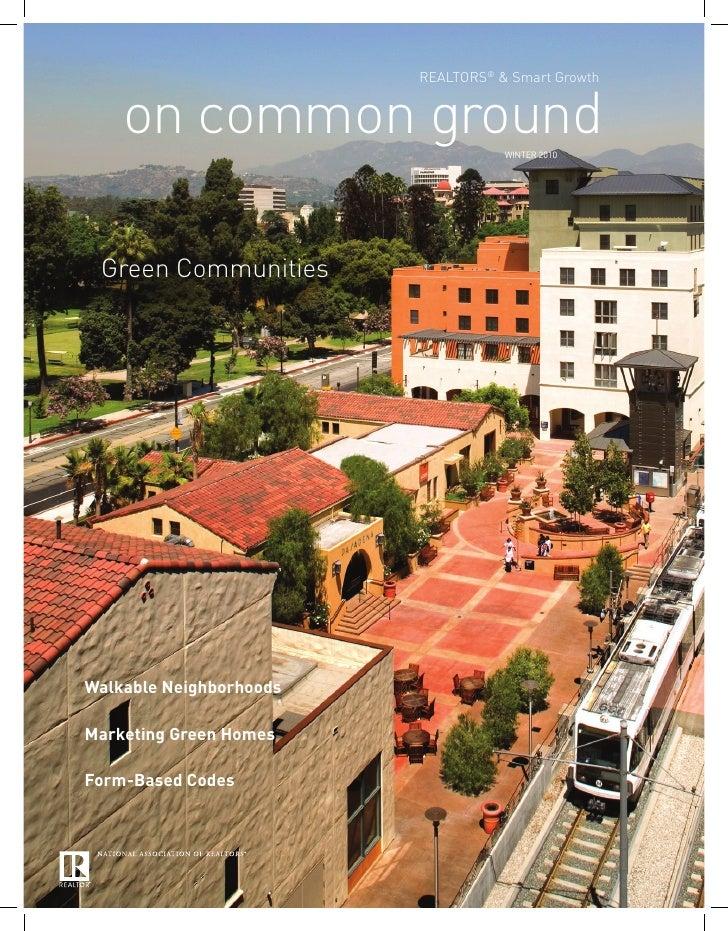 REALTORS® & Smart Growth       on common ground                WINTER 2010      Green Communities     Walkable Neighborhoo...