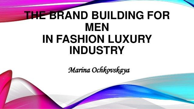 THE BRAND BUILDING FOR MEN IN FASHION LUXURY INDUSTRY Marina Ochkovskaya