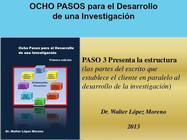 PASO 3 Presenta la estructura(las partes del escrito queestablece el cliente en paralelo aldesarrollo de la investigación)...