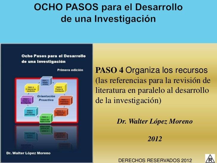PASO 4 Organiza los recursos(las referencias para la revisión deliteratura en paralelo al desarrollode la investigación)  ...