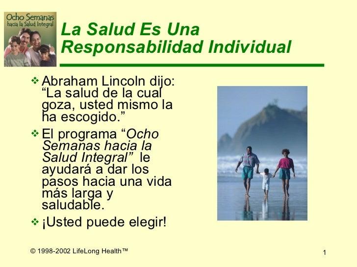 "La Salud  E s Una Responsabilidad Individual <ul><li>Abraham Lincoln dij o:  ""La salud  de la cual  goza, usted  mismo  la..."