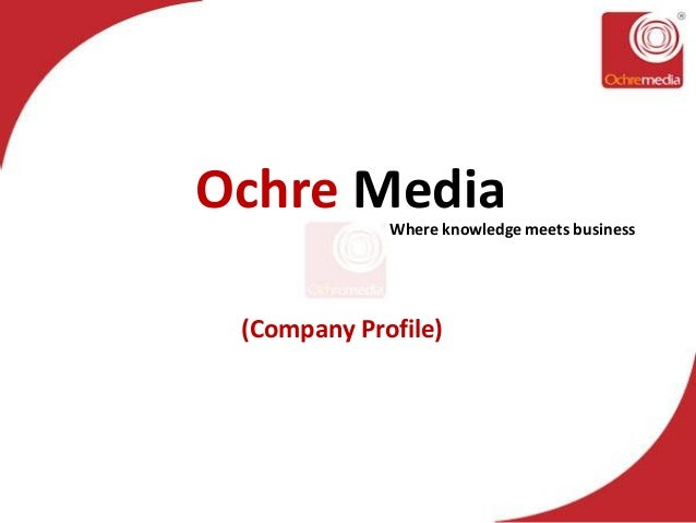 Ochre Media  Where knowledge meets business  (Company Profile)