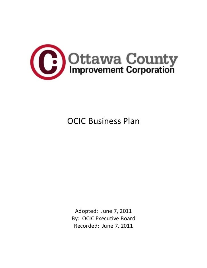 OCIC Business Plan  Adopted: June 7, 2011 By: OCIC Executive Board  Recorded: June 7, 2011
