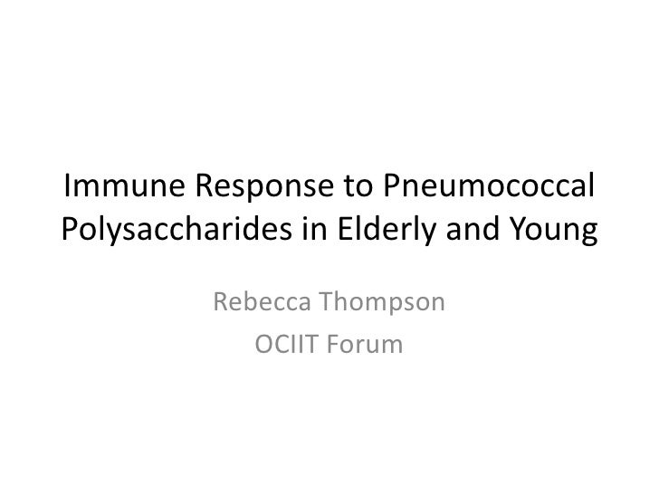 Immune Response to PneumococcalPolysaccharides in Elderly and Young          Rebecca Thompson             OCIIT Forum