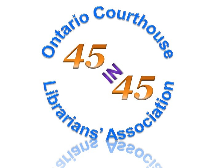 Ontario Courthouse Librarians Association:  45 Sites in 45 MInutes