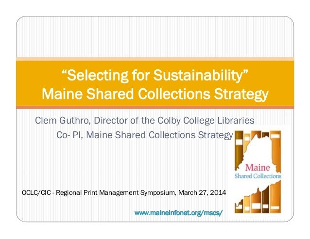 "Clem Guthro, Director of the Colby College Libraries Co- PI, Maine Shared Collections Strategy ""Selecting for Sustainabili..."