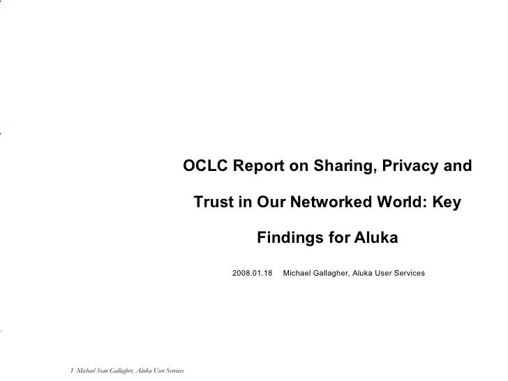 OCLC Report on Sharing, Privacy and Trust in Our Networked World: Key Findings for Aluka 2008.01.18 Michael Gallagher, Alu...