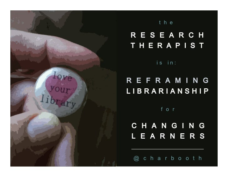 """The Research Therapist is in"": Reframing Librarianship for Changing Learners"
