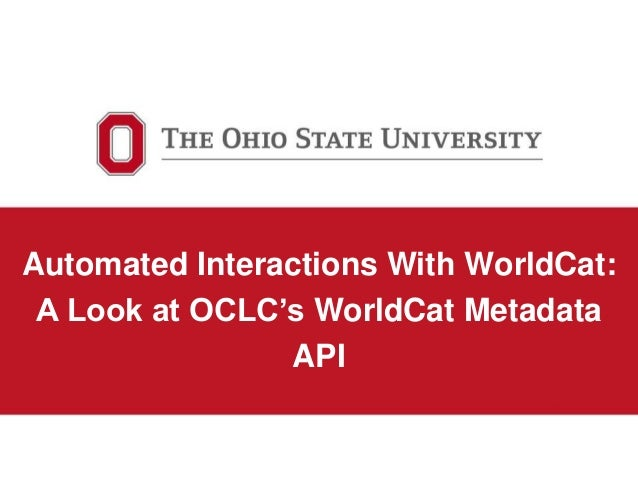Automated Interactions With WorldCat: A Look at OCLC's WorldCat Metadata API