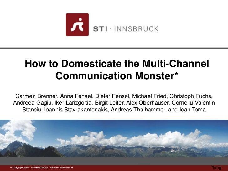 How to Domesticate the Multi-Channel                 Communication Monster*   Carmen Brenner, Anna Fensel, Dieter Fensel, ...