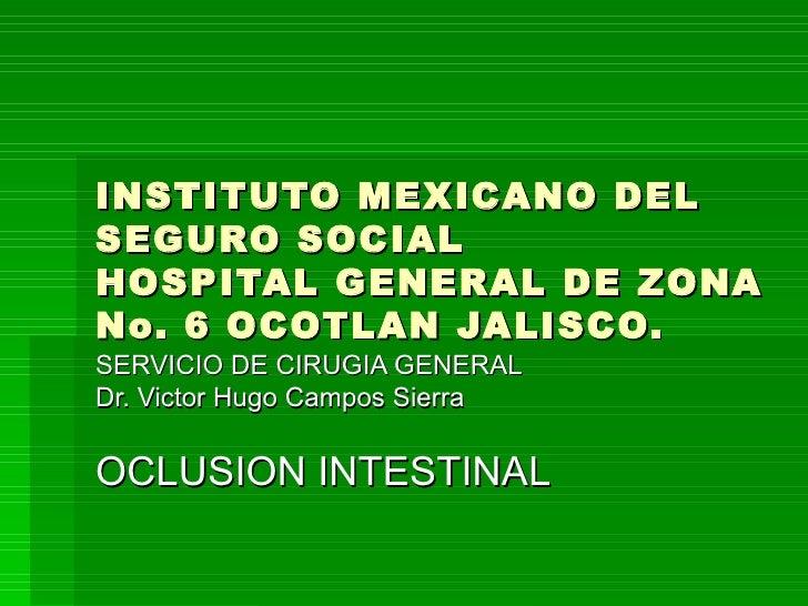 INSTITUTO MEXICANO DEL SEGURO SOCIAL HOSPITAL GENERAL DE ZONA No. 6 OCOTLAN JALISCO. SERVICIO DE CIRUGIA GENERAL Dr. Victo...
