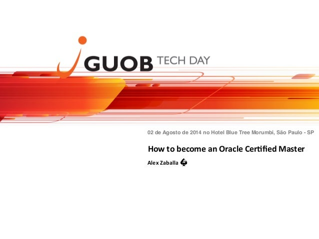 How to become an Oracle Certified Master - GUOB Tech Day - OTN TOUR LA Brazil 2014