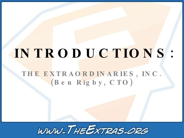 INTRODUCTIONS: THE EXTRAORDINARIES, INC. (Ben Rigby, CTO)