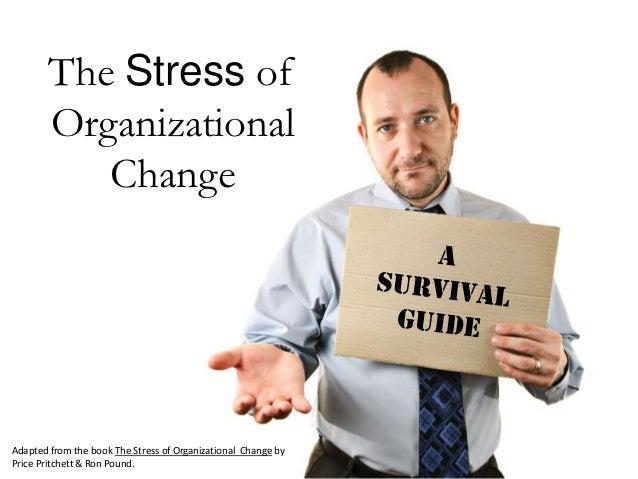 The Stress of        Organizational           ChangeAdapted from the book The Stress of Organizational Change byPrice Prit...