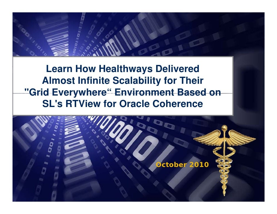 "How Healthways Delivered  Almost Infinite Scalability for Their  ""Grid Everywhere"" Environment Based on SL's RTView for Oracle Coherence"