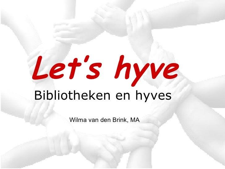 Let's hyve Bibliotheken en hyves   Wilma van den Brink, MA