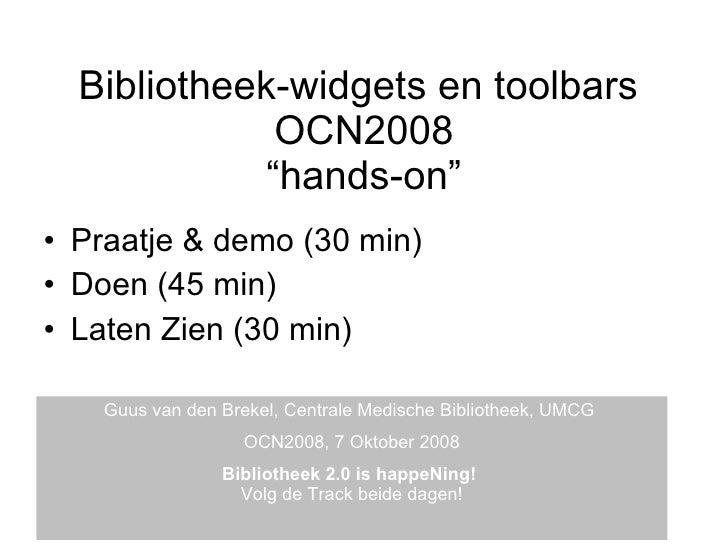 """Bibliotheek-widgets en toolbars  OCN2008 """"hands-on"""" <ul><li>Praatje & demo (30 min) </li></ul><ul><li>Doen (45 min) </li><..."""