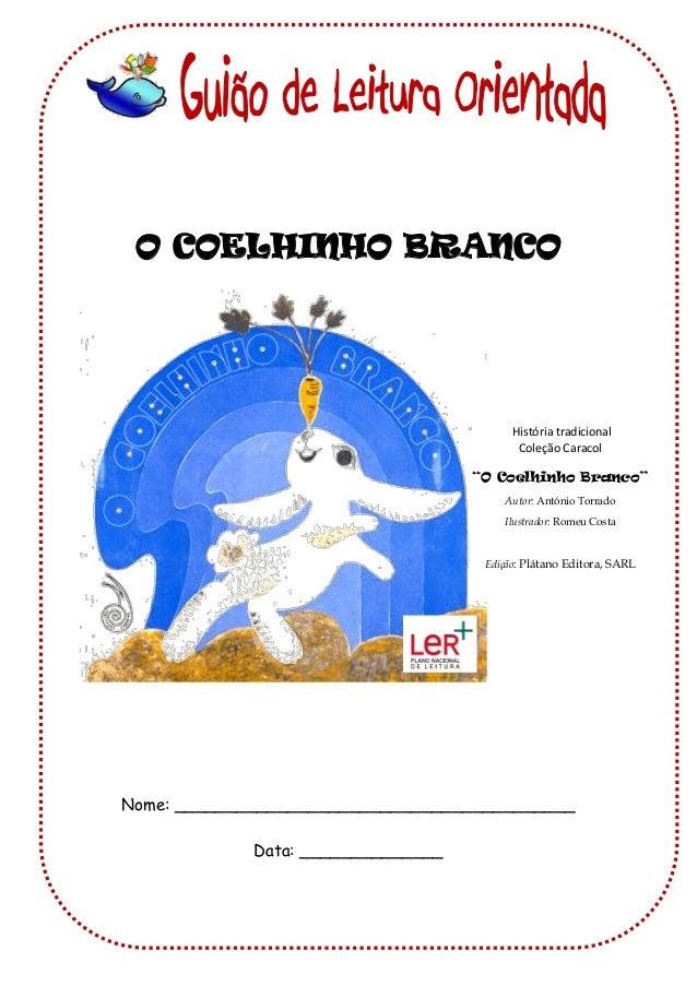 """O COELHINHO BRANCO  História tradicional Coleção Caracol """"O Coelhinho Branco"""" Autor: António Torrado Ilustrador: Romeu Cos..."""