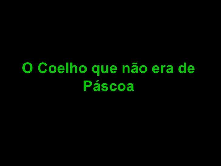 O Coelho que não era da Páscoa