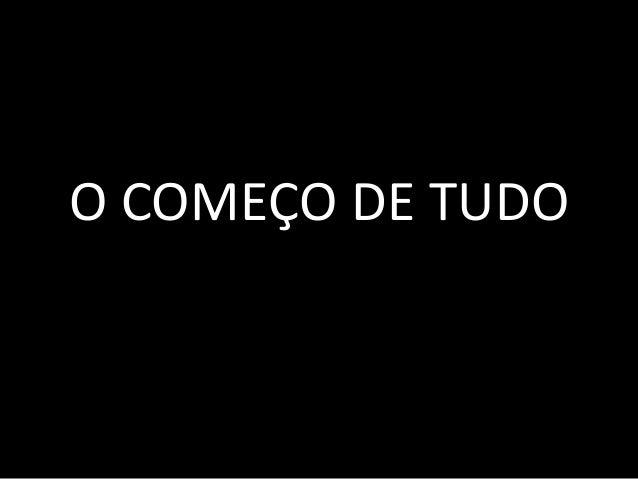 O COMEÇO DE TUDO