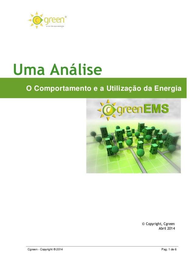 Cgreen - Copyright ® 2014 Pag. 1 de 6 Uma Análise O Comportamento e a Utilização da Energia © Copyright, Cgreen Abril 2014