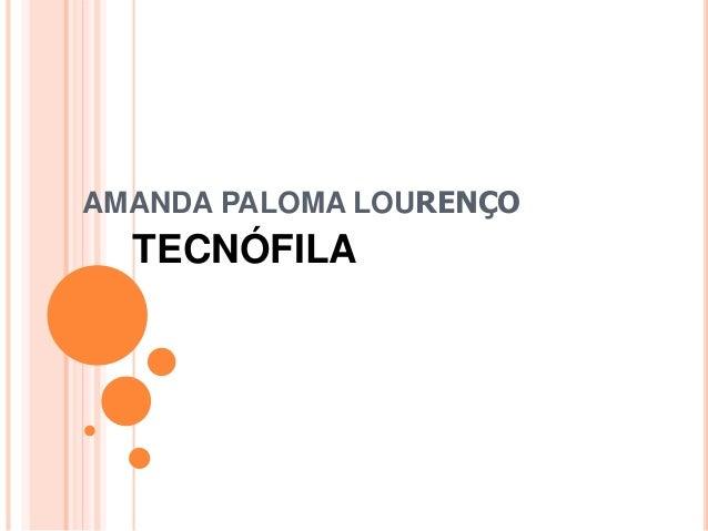 AMANDA PALOMA LOURENÇO TECNÓFILA